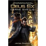 Deus Ex - Černé světlo - James Swallow