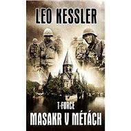 T - Force : Masakr v Métách - Leo Kessler