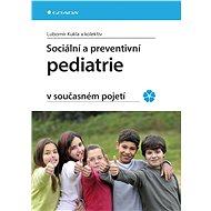 Sociální a preventivní pediatrie v současném pojetí - Lubomír Kukla, kolektiv a