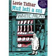 Muž leží a sní - Lavie Tidhar