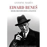 Edvard Beneš - Drama mezi Hitlerem a Stalinem - Antoine Marés