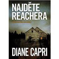 Najděte Reachera - Elektronická kniha - Je Jack přítel, nebo nepřítel? A kde vůbec je? - ze série Honba za Reacherem, Diane Capri