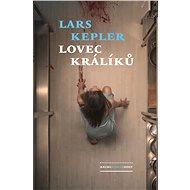 Lovec králíků [E-kniha] - Lars Kepler