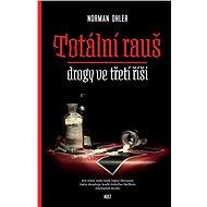 Totální rauš - Drogy ve třetí říši [E-kniha] - Norman Ohler