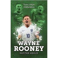 Wayne Rooney: kapitán Anglie - Tom Oldfield, Matt Oldfield