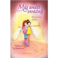 Můj anděl strážný: Poslední přání - Victoria Schwabová, Bohumila Becerra- Gablasová