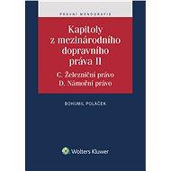 Kapitoly z mezinárodního dopravního práva II (C. Železniční právo, D. Námořní právo) - Bohumil Poláček