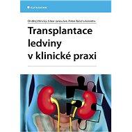 Transplantace ledviny v klinické praxi - Ondřej Viklický, Libor Janoušek, Peter Baláž, kolektiv a