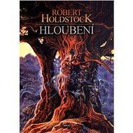 Hloubení - Elektronická kniha - Robert Holdstock