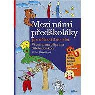 Mezi námi předškoláky pro děti od 3 do 5 - Jiřina Bednářová
