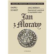 Jan z Moravy - Ondřej Schmidt