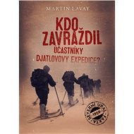 Kdo zavraždil účastníky Djatlovovy expedice? - Martin Lavay