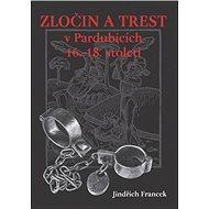 Zločin a trest v Pardubicích 16.- 18. století - Jindřich Francek