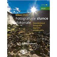 Nikon DSLR: Fotografujte slunce dokonale - B. Bono Novosad