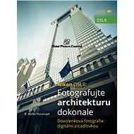 Nikon DSLR: Fotografujte architekturu dokonale - B. Bono Novosad