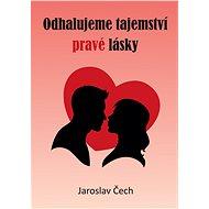 Odhalujeme tajemství pravé lásky - Jaroslav Čech