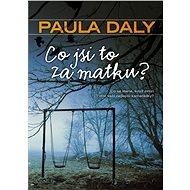 Co jsi to za matku? - Paula Daly