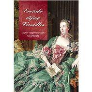 Erotické dějiny Versailles - Michel Verge-Franceschi, Anna Moretti