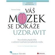 Váš mozek se dokáže uzdravit - Norman Doidge, M.D.