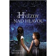 Hvězdy nad hlavou - Marissa Meyerová