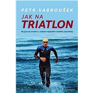 Jak na triatlon - Petr Vabroušek