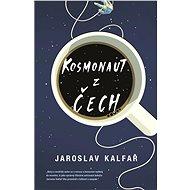 Kosmonaut z Čech [E-kniha] - Jaroslav Kalfař