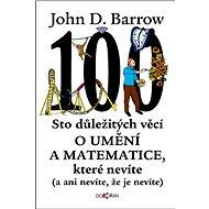 Sto důležitých věcí o umění a matematice, které nevíte (a ani nevíte, že je nevíte) - John D. Barrow