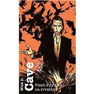 Píseň z pytlíku na zvratky - Elektronická kniha - Nick Cave - Čtivá deníková kronika Nickova turné po USA - 148 stran