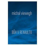 Bůh v renaultu - Michal Viewegh