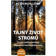 Tajný život stromů: Co cítí, jak komunikují - Objevování fascinujícího světa - Peter Wohlleben