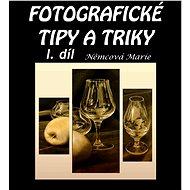 Fotografické tipy a triky - I. díl - Marie Němcová