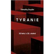 Tyranie: 20 lekcí z 20. století - Timothy Snyder