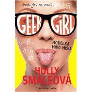 Geek Girl 2 : Modelka mimo mísu - Holly Smale