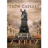 Trůn Caesarů: Ocel a krev - Harry Sidebottom
