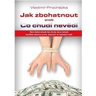 Jak zbohatnout aneb Co chudí nevědí - Vladimír Procházka
