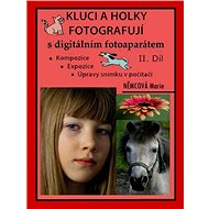 Kluci a holky fotografují s digitálním fotoaparátem II. díl - Marie Němcová