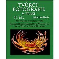 Tvůrčí fotografie v praxi II. díl - Marie Němcová