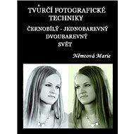 Tvůrčí fotografické techniky - černobílý - jednobarevný - dvoubarevný svět - Marie Němcová