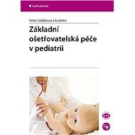 Základní ošetřovatelská péče v pediatrii - Petra Sedlářová, kolektiv a