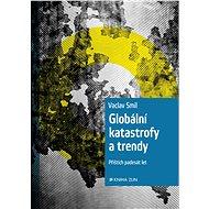 Globální katastrofy a trendy - Elektronická kniha - jeden z nejvlivnějších globálních myslitelů současnosti českého původu přináší rozmanitý, interdisciplinární pohled na katastrofy a trendy, které může přinést příštích padesát let- Vaclav Smil