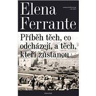 Geniální přítelkyně 3 - Příběh těch, co odcházejí, a těch, kteří zůstanou - Elena Ferrante