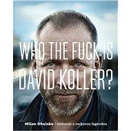 Who The Fuck Is David Koller? (PŘEDPRODEJ) - Milan Ohnisko