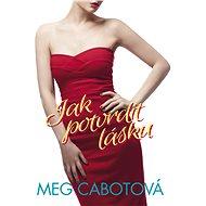 Jak potvrdit lásku - Meg Cabotová