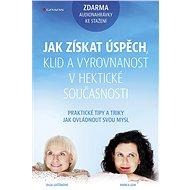 Jak získat úspěch, klid a vyrovnanost v hektické současnosti - Olga Lošťáková