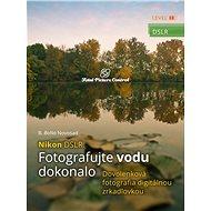 Nikon DSLR: Fotografujte vodu dokonalo (SK) - B. Bono Novosad