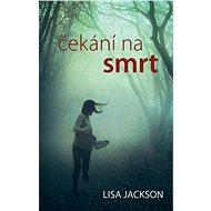 Čekání na smrt - Lisa Jackson