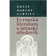 Evropská literatura a latinský středověk - Ernst Robert Curtius