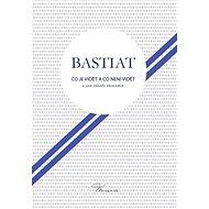 Co je vidět a co není vidět a jiné záhady ekonomie - Frédéric Claude Bastiat