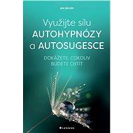 Využijte sílu autohypnózy a autosugesce - Jan Becker