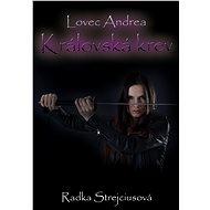 Lovec Andrea - Královská krev - Radka Strejciusová